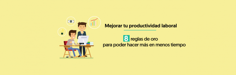 Cómo Mejorar La Productividad Laboral: Las 8 Reglas de Oro