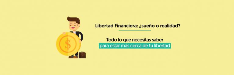 Libertad Financiera: ¿Sueño o realidad? Todo lo que necesitas saber