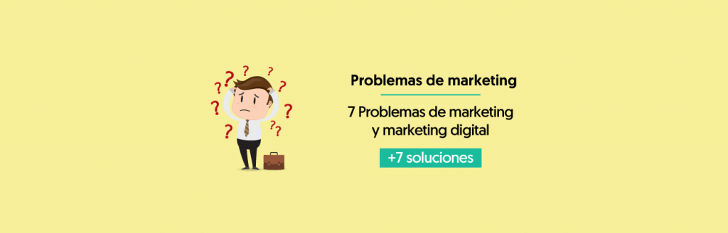 7 Problemas de Marketing y Marketing Digital [+7 Soluciones]